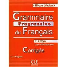 [(Grammaire Progressive Du Francais - Nouvelle Edition : Corriges (Niveau Debutant))] [By (author) Maia Gregoire] published on (December, 2010)