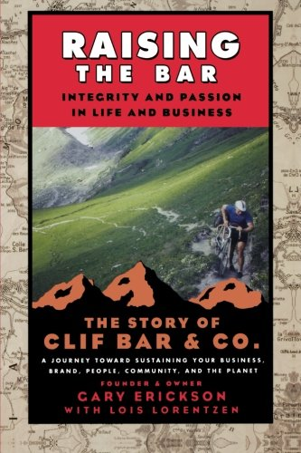 raising-the-bar-integrity-and-passion-in-life-and-business-the-story-of-clif-bar-and-co