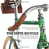 The Elite Bicycle: Portraits of Great Marques, Makers and Designers