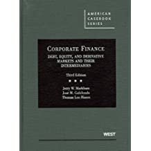 Corporate Finance: Debt, Equity, and Derivative Markets and Their Intermediaries, 3d (American Casebooks) by Jerry W. Markham Published by West 3rd (third) edition (2011) Hardcover