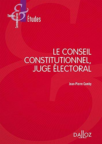 Le Conseil constitutionnel, juge électoral - 7e éd.