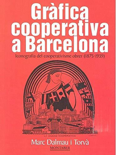 Gràfica cooperativa a Barcelona. Iconografia del cooperativisme obrer (1875-1939 (Montaber) por Marc Dalmau i Torvà