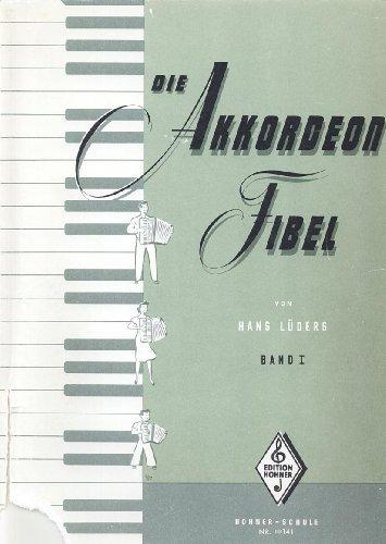 Die Akkordeon-Fibel - Band I. Eine Leichtverständliche Akkordeon-Schule. XIV. Auflage.