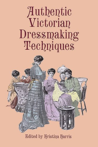 Authentic Victorian Dressmaking Techniques (Dover Fashion and Costumes) (Harris Kostüm)