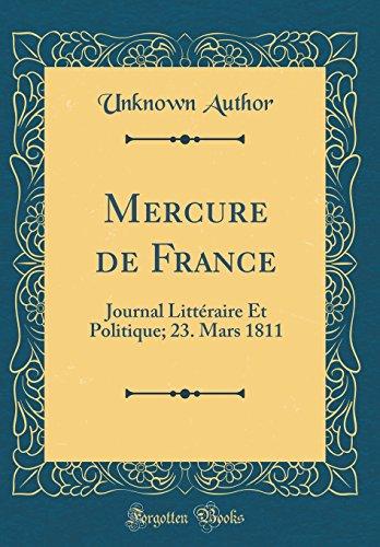 Mercure de France: Journal Littéraire Et Politique; 23. Mars 1811 (Classic Reprint)