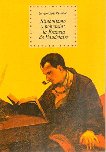 Simbolismo y bohemia: la Francia de Baudelaire (Historia del pensamiento y la cultura)