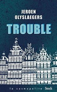 Trouble par Jeroen Olyslaegers