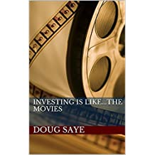 Investing is Like...The Movies: Informative, Easy to Understand, and The Cinema (English Edition)