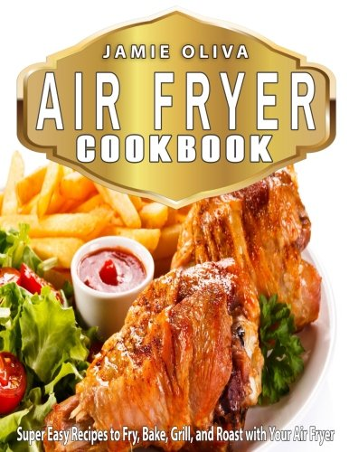 air-fryer-cookbook-super-easy-recipes-to-fry-bake-grill-and-roast-with-your-air-fryer