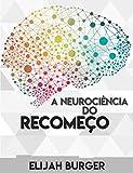 A Neurociência do Recomeço: Uma viagem da Neurociência em meio a uma história instigante e ao mesmo tempo aterrorizadora. (Portuguese Edition)