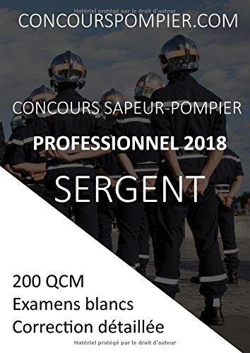 Concours Sapeur-Pompier professionnel 2018 SERGENT: Vol 02 : 200 QCM, Examens blancs, correction dtaille