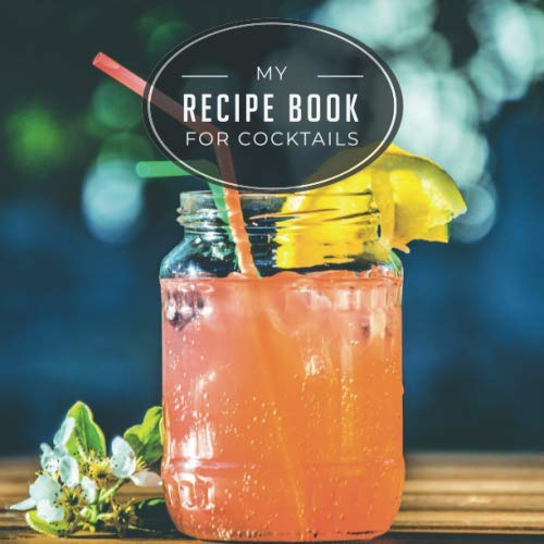 My recipe book for cocktails: Recipe book for cocktails I 120 pages to write yourself I to write down favorite recipes I