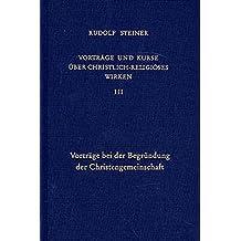 Vorträge und Kurse über christlich-religiöses Wirken, Bd.3, Vorträge bei der Begründung der Christengemeinschaft (Rudolf Steiner Gesamtausgabe / Schriften und Vorträge)