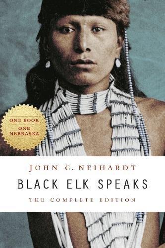 Black Elk Speaks: The Complete Edition por John G. Neihardt