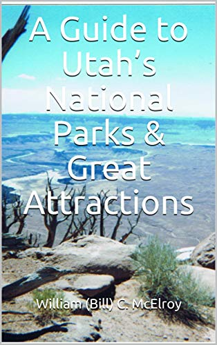 A Guide to Utah's National Parks & Great Attractions (English Edition) (Utah Guide)
