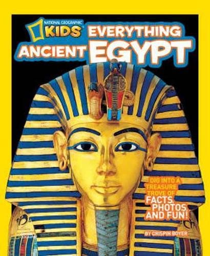 Everything Ancient Egypt: Dig Into a Treasure Trove of Facts, Photos, and Fun (Everything)