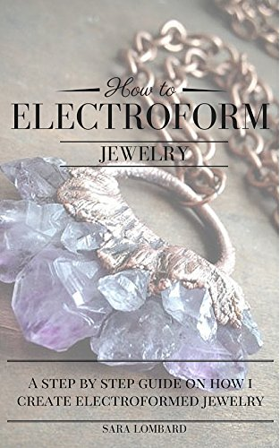 how-to-electroform-jewelry-a-step-by-step-guide-on-how-i-make-my-electroformed-jewelry-english-editi
