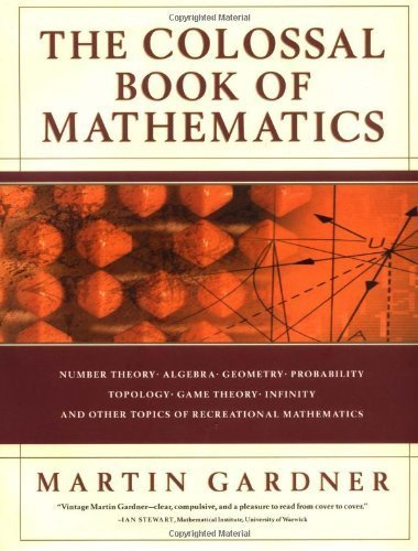 The Colossal Book of Mathematics: Classic Puzzles, Paradoxes, and Problems by Gardner, Martin (2001) Hardcover