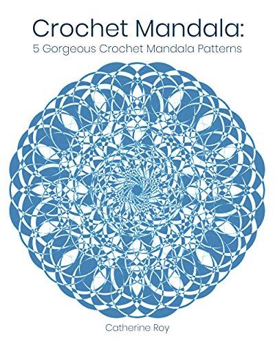 Crochet Mandala: 5 Gorgeous Crochet Mandala Patterns (English Edition)