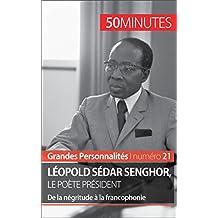 Léopold Sédar Senghor, le poète président: De la négritude à la francophonie (Grandes Personnalités t. 21) (French Edition)