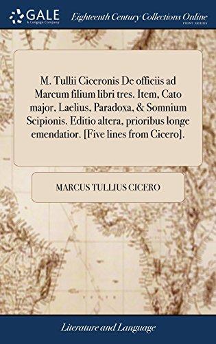 M. Tullii Ciceronis de Officiis Ad Marcum Filium Libri Tres. Item, Cato Major, Laelius, Paradoxa, & Somnium Scipionis. Editio Altera, Prioribus Longe Emendatior. [five Lines from Cicero]. (Longe Line)