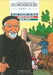Les Chercheurs de Dieu, tome 4 : Saint Vincent de Paul - Soeur Rosalie - Jean XXIII