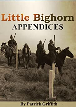 LITTLE BIGHORN APPENDICES. by [Forsyth, Brigadier General George A., Nelson A.Miles, General, Edward S.Godfrey, Colonel]