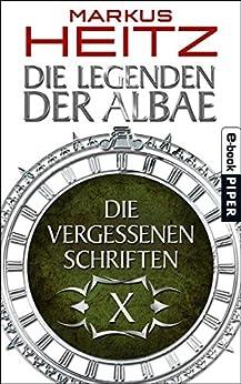 Die Vergessenen Schriften 10: Die Legenden der Albae von [Heitz, Markus]