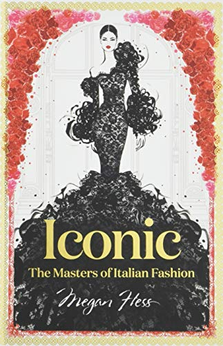 Iconic: The Masters of Italian Fashion (Megan Hess: The Masters of Fashion)