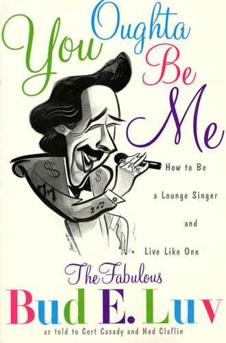You Oughta Be Me: How to Be a Lounge Singer and Live Like One (English Edition) (Griffin Lounge)