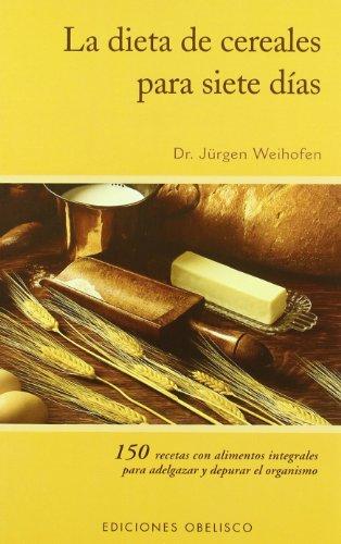 La Dieta de Cereales Para Siete Dias por Jurgen Weihofen