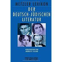 Metzler Lexikon der deutsch-jüdischen Literatur: Jüdische Autorinnen und Autoren deutscher Sprache von der Aufklärung bis zur Gegenwart