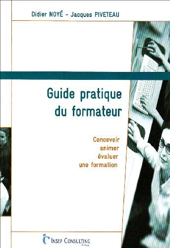 Guide pratique du formateur : Concevoir, animer, évaluer une formation