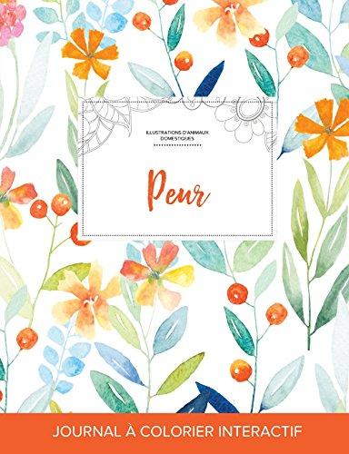 Journal de Coloration Adulte: Peur (Illustrations D'Animaux Domestiques, Floral Printanier)