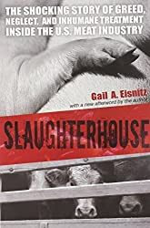 Slaughterhouse: The Shocking Story of Greed, Neglect, and Inhumane Treatment Inside the U.S. Meat Industry by Gail A. Eisnitz (2006-11-01)