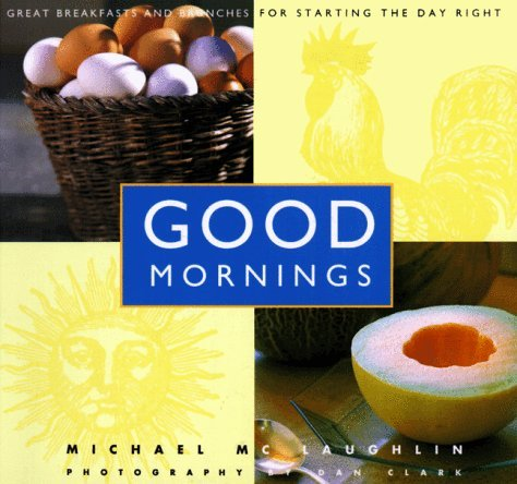 Good Mornings: Great breakfasts and brunches for starting the day right by Michael McLaughlin (1996-06-01)