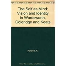The Self as Mind: Vision and Identity in Wordsworth, Coleridge and Keats by Cj Rzepka (1986-07-01)