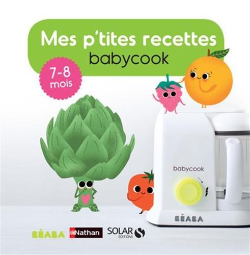 Mes p'tites recettes babycook : 7-8 mois par From Coédition Solar