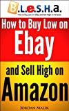 How to Buy Low on eBay and Sell High on Amazon (B.L.e.S.H.a.) (English Edition)
