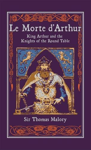 Le Morte D'Arthur: King Arthur and the Knights of the Round Table (Leather-Bound Classics)