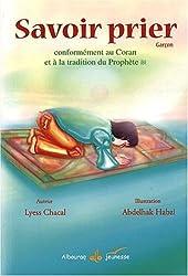 Savoir prier : Conformément au Coran et à la tradition du Prophète, Version garçon