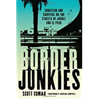 Border Junkies: Addiction and Survival on the Streets of Ju?rez