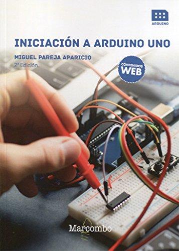 Iniciación a Arduino UNO 2ªEd por MIGUEL PAREJA APARICIO