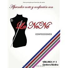 APRENDER CORTE Y CONFECCION CON LA NENÉ: COSTURA BÁSICA, VOLUMEN #1