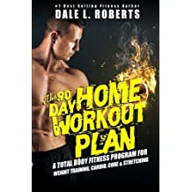 The 90-Day Home Workout Plan: A Total Body Fitness Program for Weight Training, Cardio, Core & Stretching by Dale L. Roberts (2015-03-13)