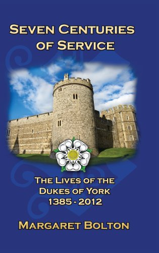 Seven Centuries of Service: The Lives of the Dukes of York, 1385 to Today