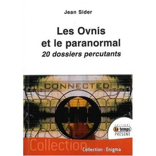 Ovnis et le paranormal (les) - 20 dossiers percutants de Jean Sider (2009) Broché