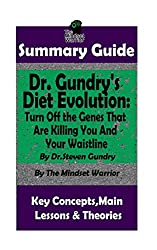 SUMMARY: Dr. Gundry's Diet Evolution: Turn Off the Genes That Are Killing You and Your Waistline by Dr. Steven Gundry   The MW Summary Guide (Weight Loss, Longevity, Anti-Inflammatory Diet)