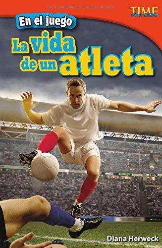 En El Juego: La Vida de Un Atleta (TIME For Kids: TIME For Kids en Espanol - Level 4)