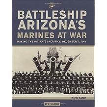 Battleship Arizona's Marines at War: Making the Ultimate Sacrifice, December 7, 1941 (At War)